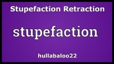 Stupefaction Retraction