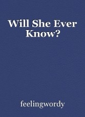 Will She Ever Know?