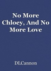 No More Chloey, And No More Love