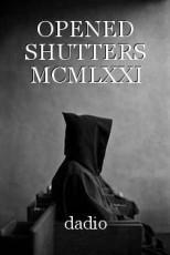 OPENED SHUTTERS MCMLXXI