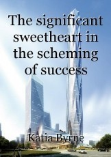 The significant sweetheart in the scheming of success
