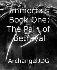 Immortals Book One: The Pain of Betrayal
