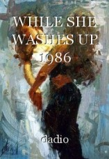 WHILE SHE WASHES UP 1986