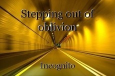 Stepping out of oblivion