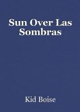 Sun Over Las Sombras