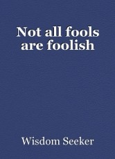 Not all fools are foolish