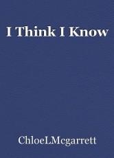 I Think I Know