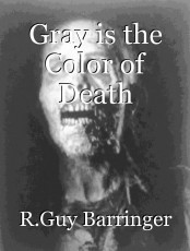 Gray is the Color of Death