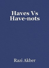 Haves Vs Have-nots