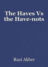 The Haves Vs the Have-nots