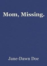 Mom, Missing.