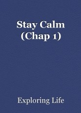 Stay Calm (Chap 1)