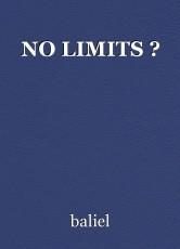 NO LIMITS ?
