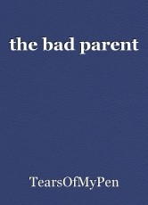 the bad parent