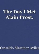 The Day I Met Alain Prost.