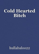 Cold Hearted Bitch