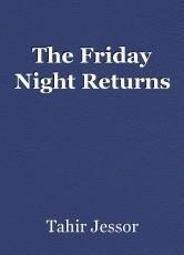 The Friday Night Returns