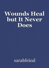 Wounds Heal but It Never Does