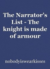 The Narrator's List - The knight is made of armour