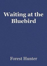 Waiting at the Bluebird