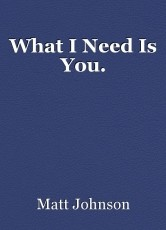 What I Need Is You.