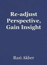 Re-adjust Perspective, Gain Insight
