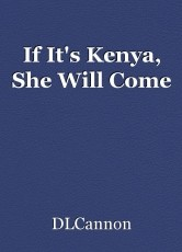 If It's Kenya, She Will Come
