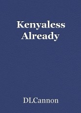 Kenyaless Already