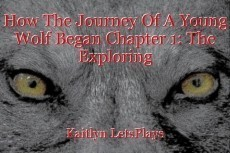 How The Journey Of A Young Wolf Began Chapter 1: The Exploring