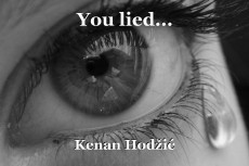 You lied...