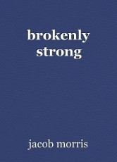 brokenly strong
