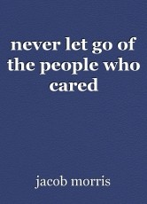 never let go of the people who cared