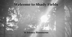 Welcome to Shady Fields