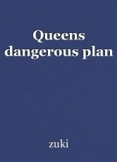 Queens dangerous plan