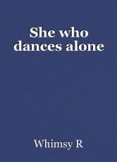 She who dances alone