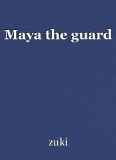 Maya the guard