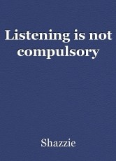 Listening is not compulsory