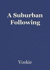 A Suburban Following