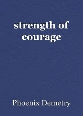 strength of courage
