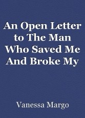 An Open Letter to The Man Who Saved Me And Broke My Heart