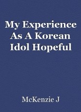My Experience As A Korean Idol Hopeful