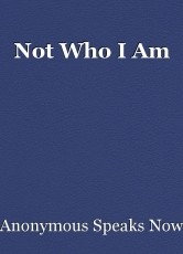 Not Who I Am