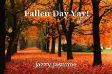 Fallen Day Yay!