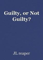 Guilty, or Not Guilty?