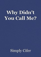 Why Didn't You Call Me?