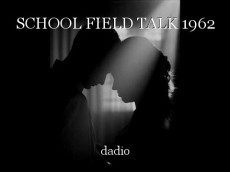 SCHOOL FIELD TALK 1962