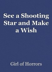 See a Shooting Star and Make a Wish