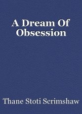 A Dream Of Obsession