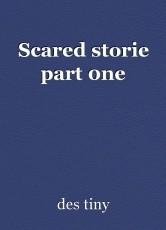Scared storie part 0ne
