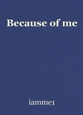 Because of me